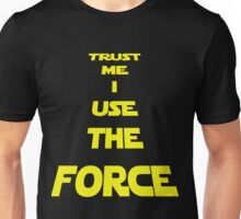 TRUST ME I USE THE FORCE Unisex T-Shirt