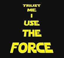 TRUST ME I USE THE FORCE Unisex T-Shirt