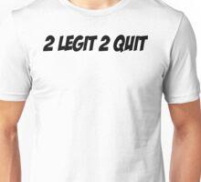2 LEGIT 2 QUIT Unisex T-Shirt