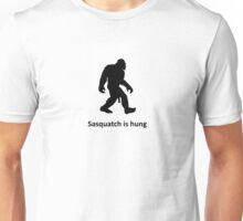 Sasquatch is hung Unisex T-Shirt