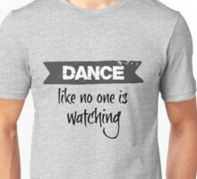 Dance Like No One is Watching  Unisex T-Shirt