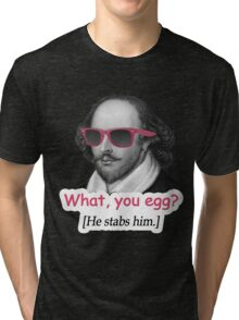 Shakespeare - 'What, you egg?' Tri-blend T-Shirt