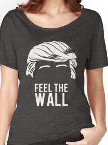 Donald Trump Feel the Wall  Women's Relaxed Fit T-Shirt