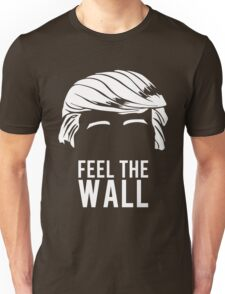 Donald Trump Feel the Wall  Unisex T-Shirt