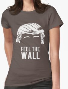 Donald Trump Feel the Wall  Womens Fitted T-Shirt