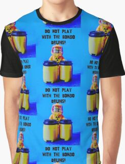 Do not play with the Bongo Drums! Graphic T-Shirt