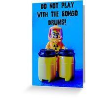 Do not play with the Bongo Drums! Greeting Card