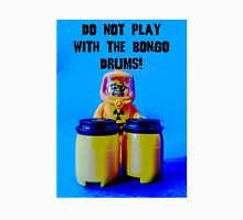 Do not play with the Bongo Drums! Unisex T-Shirt