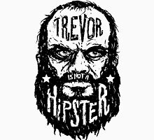 Trevor Is Not A Hipster Unisex T-Shirt