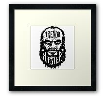Trevor Is Not A Hipster Framed Print