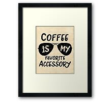 Coffee is my Favorite Accessory Framed Print