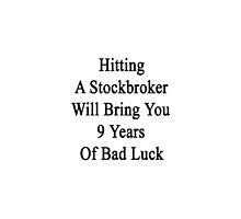 Hitting A Stockbroker Will Bring You 9 Years Of Bad Luck  by supernova23
