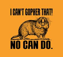 I CAN'T GOPHER THAT! Unisex T-Shirt