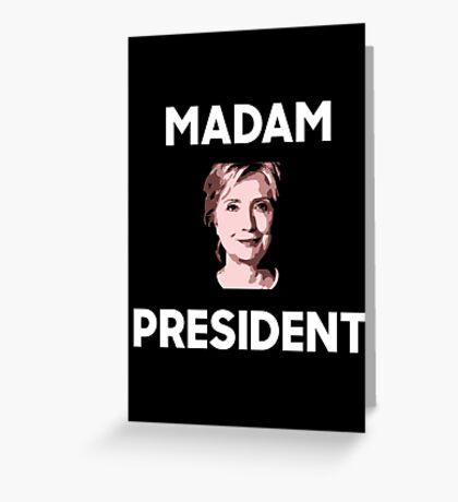 Madam President Hillary Clinton Greeting Card