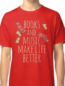 books and music make life better #1 Classic T-Shirt