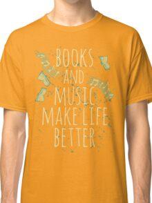 books and music make life better #1 Classic T-Shirt