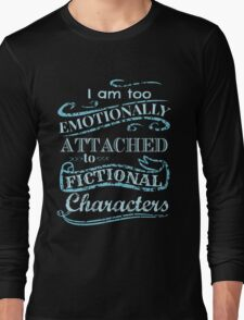 I am too emotionally attached to fictional characters #2 Long Sleeve T-Shirt