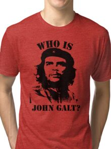 """Who is John Galt?"" - Che Tri-blend T-Shirt"