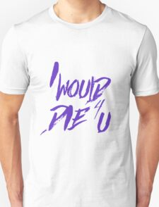 Die for you T-Shirt