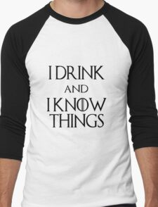 I DRINK AND I KNOW THINGS.  Men's Baseball ¾ T-Shirt