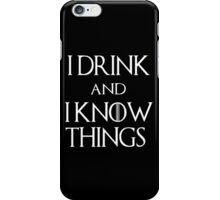 I DRINK. AND I KNOW THINGS.  iPhone Case/Skin