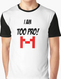 Too Pro!! Graphic T-Shirt