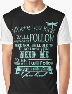 I will folow where you lead Graphic T-Shirt