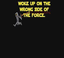 Woke up on the Wrong Side of the Force Unisex T-Shirt