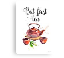 But first tea CA Canvas Print