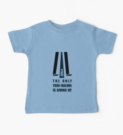 The only true failure is giving up - Business Quote Baby Tee