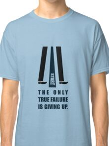 The only true failure is giving up - Business Quote Classic T-Shirt