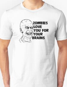 Zombies Love You For Your Brains Unisex T-Shirt