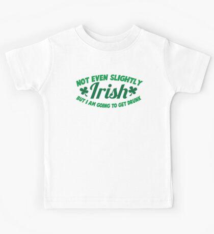 Not even slightly IRISH but I am going to get DRUNK Kids Tee