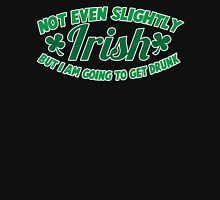 Not even slightly IRISH but I am going to get DRUNK Unisex T-Shirt