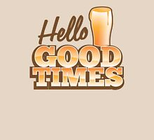 Hello GOOD TIMES! with pint beer glass  Unisex T-Shirt