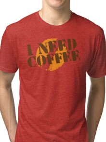 I NEED COFFEE with coffee bean hipster Tri-blend T-Shirt