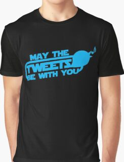 MAY THE TWEETS be with you! Graphic T-Shirt