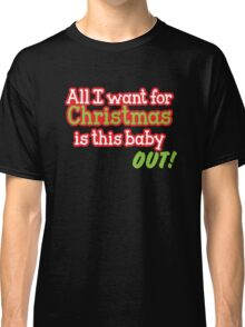 All I want for Christmas is this baby OUT!  in red and green Classic T-Shirt