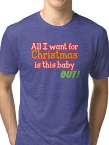 All I want for Christmas is this baby OUT!  in red and green Tri-blend T-Shirt
