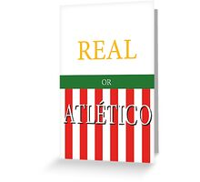 REAL or ATLÉTICO Greeting Card