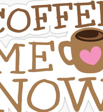 COFFEE Me NOW with coffee mug hearts Sticker