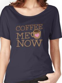 COFFEE Me NOW with coffee mug hearts Women's Relaxed Fit T-Shirt