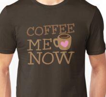 COFFEE Me NOW with coffee mug hearts Unisex T-Shirt