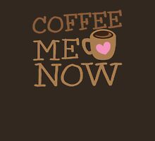 COFFEE Me NOW with coffee mug hearts Unisex T-Shirt