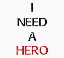 i need a hero Unisex T-Shirt