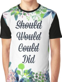 Should, Would, Could, Did. Graphic T-Shirt