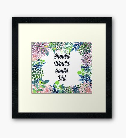 Should, Would, Could, Did. Framed Print