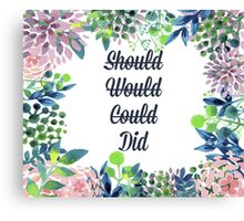 Should, Would, Could, Did. Canvas Print
