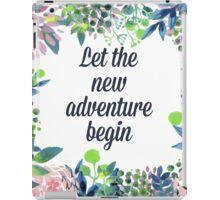 Let the new adventure begin iPad Case/Skin