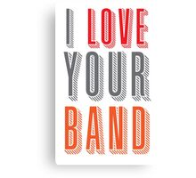 I love your band Canvas Print